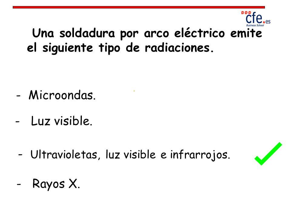 Una soldadura por arco eléctrico emite el siguiente tipo de radiaciones.