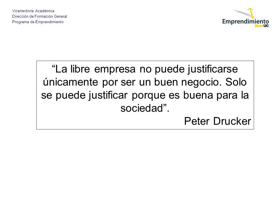 La libre empresa no puede justificarse únicamente por ser un buen negocio. Solo se puede justificar porque es buena para la sociedad .