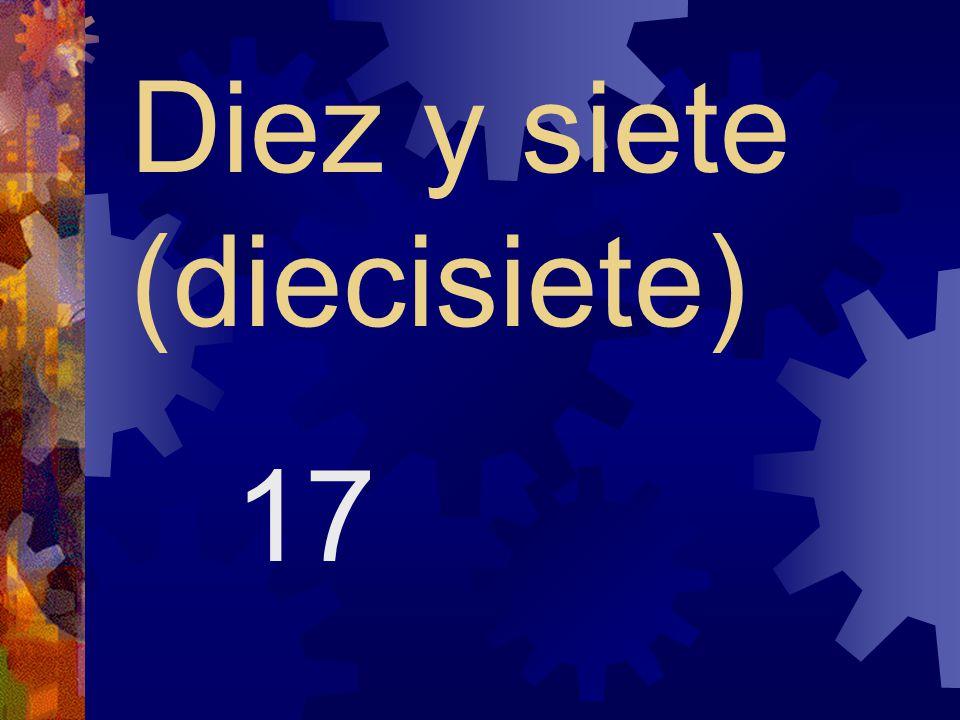 Diez y siete (diecisiete)