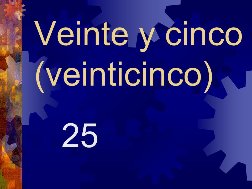 Veinte y cinco (veinticinco)