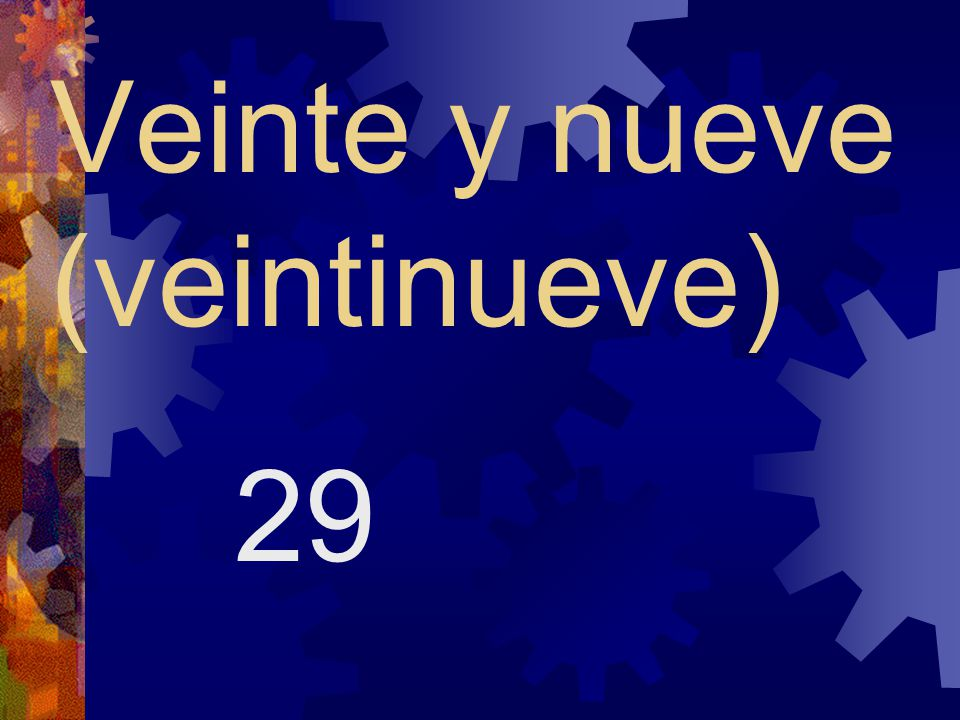 Veinte y nueve (veintinueve)