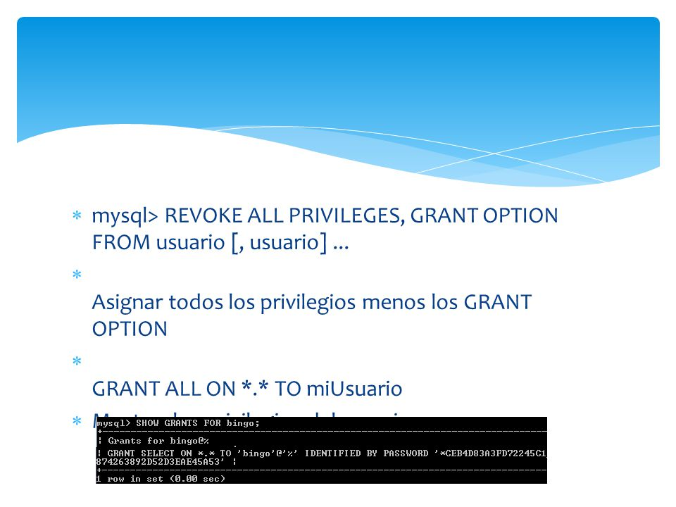 mysql> REVOKE ALL PRIVILEGES, GRANT OPTION FROM usuario [, usuario] ...