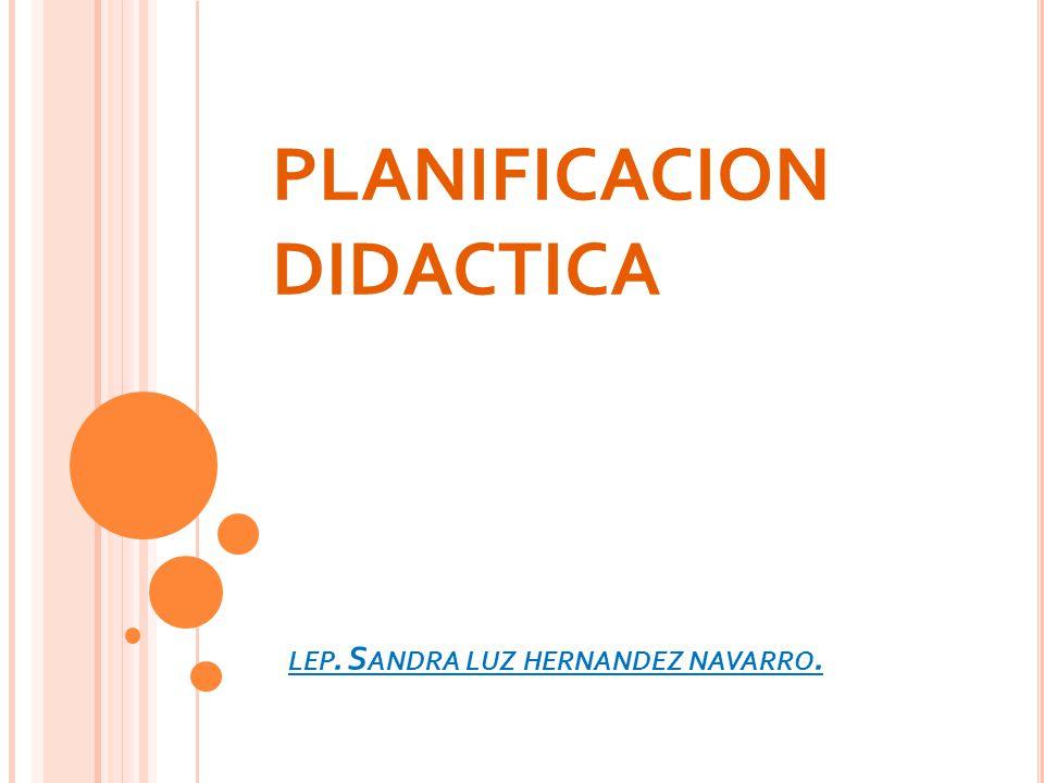 PLANIFICACION DIDACTICA lep. Sandra luz hernandez navarro.