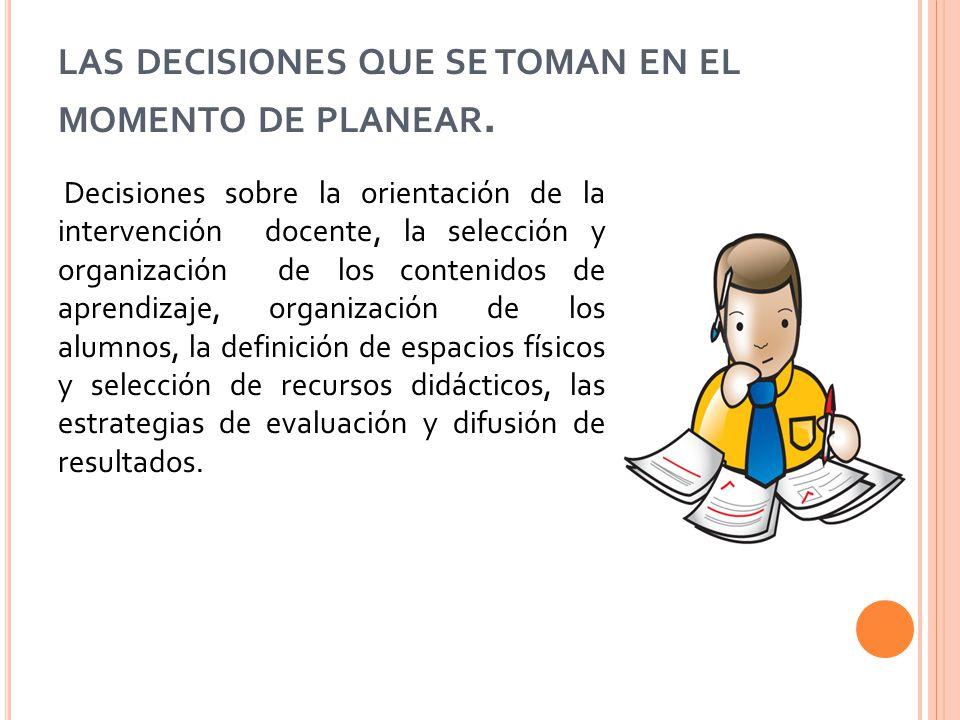 las decisiones que se toman en el momento de planear.