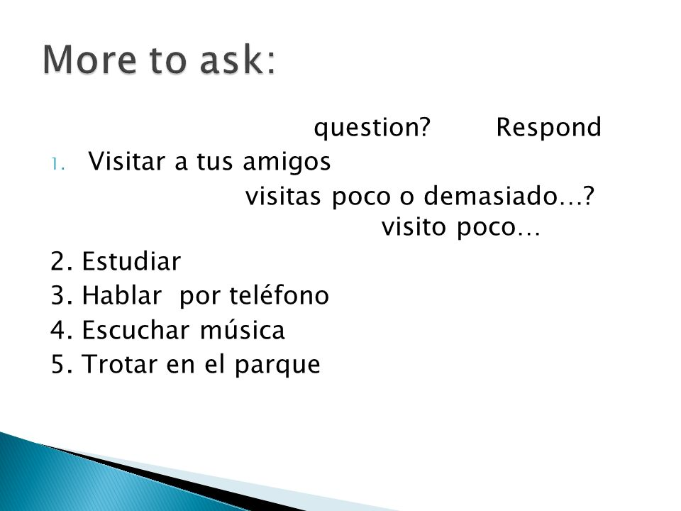 More to ask: question Respond Visitar a tus amigos