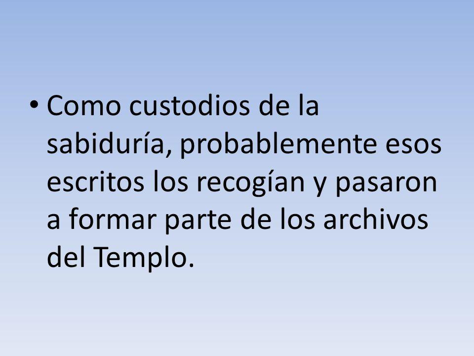 Como custodios de la sabiduría, probablemente esos escritos los recogían y pasaron a formar parte de los archivos del Templo.