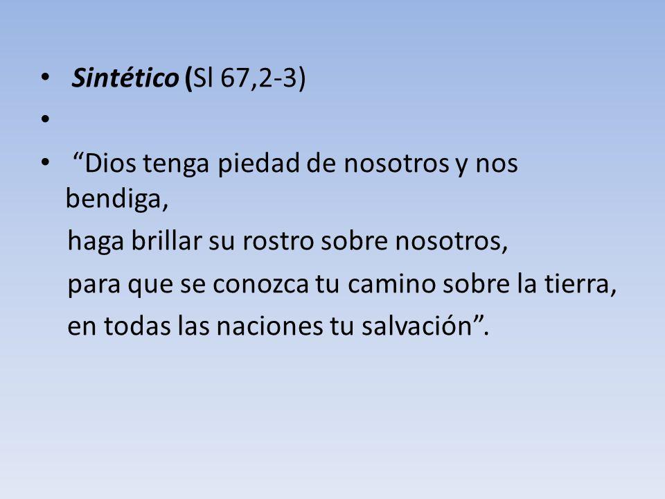 Sintético (Sl 67,2-3) Dios tenga piedad de nosotros y nos bendiga, haga brillar su rostro sobre nosotros,