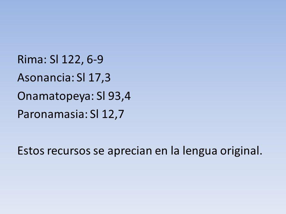 Rima: Sl 122, 6-9Asonancia: Sl 17,3.Onamatopeya: Sl 93,4.