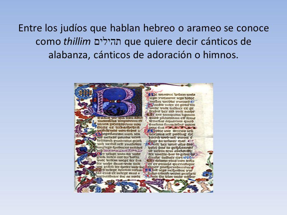 Entre los judíos que hablan hebreo o arameo se conoce como thillim תהילים que quiere decir cánticos de alabanza, cánticos de adoración o himnos.