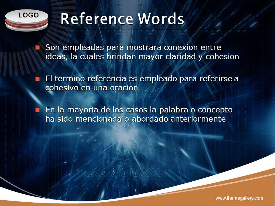 Reference Words Son empleadas para mostrara conexion entre ideas, la cuales brindan mayor claridad y cohesion.