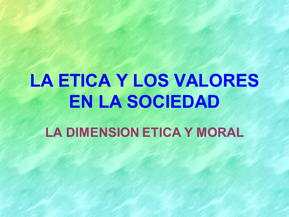 LA ETICA Y LOS VALORES EN LA SOCIEDAD