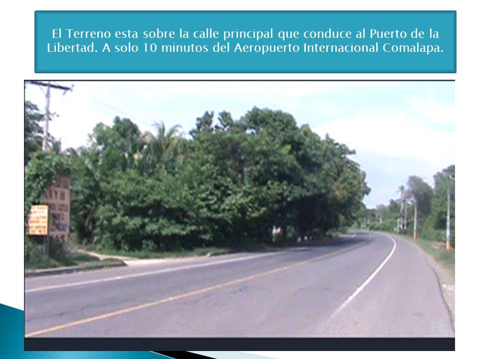 El Terreno esta sobre la calle principal que conduce al Puerto de la Libertad.