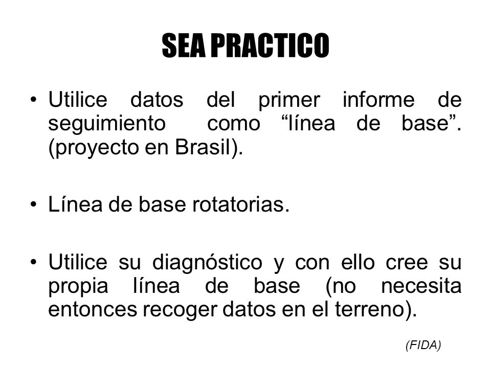 SEA PRACTICOUtilice datos del primer informe de seguimiento como línea de base . (proyecto en Brasil).