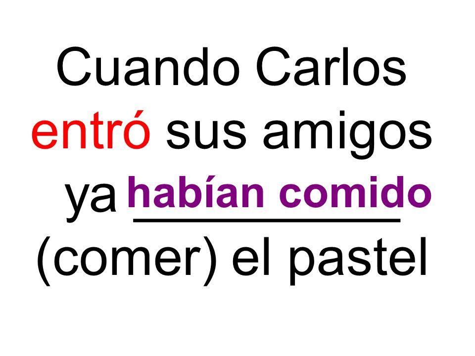 Cuando Carlos entró sus amigos ya _________ (comer) el pastel
