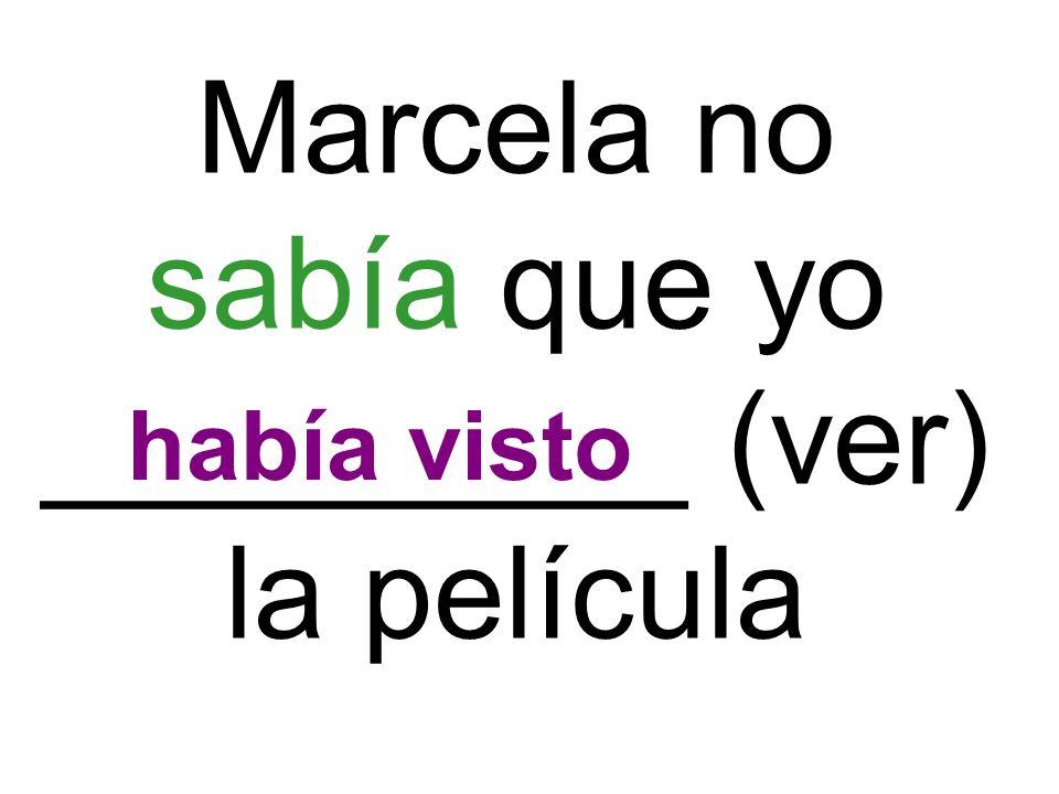 Marcela no sabía que yo _________ (ver) la película