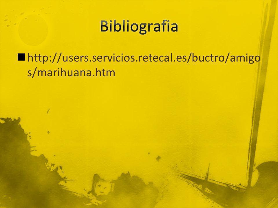 Bibliografia http://users.servicios.retecal.es/buctro/amigos/marihuana.htm