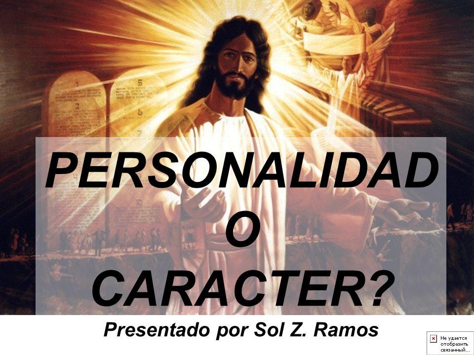 PERSONALIDAD O CARACTER Presentado por Sol Z. Ramos