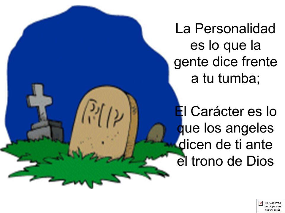 La Personalidad es lo que la gente dice frente a tu tumba;