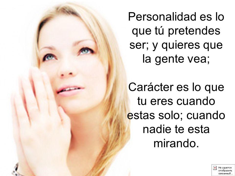 Personalidad es lo que tú pretendes ser; y quieres que la gente vea;