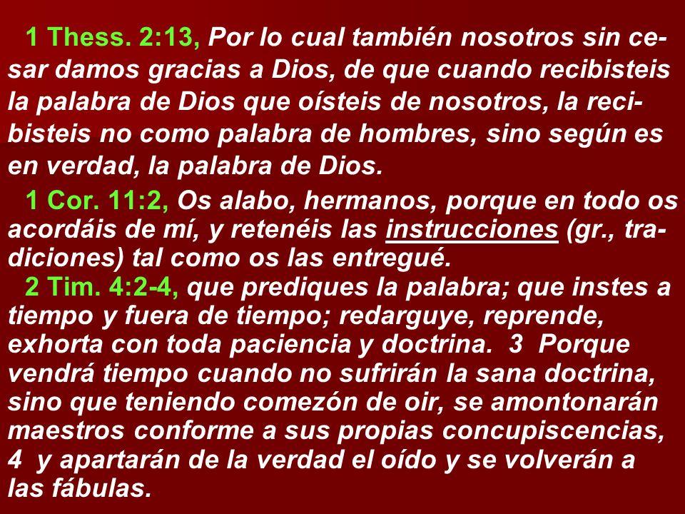 1 Thess. 2:13, Por lo cual también nosotros sin ce-sar damos gracias a Dios, de que cuando recibisteis la palabra de Dios que oísteis de nosotros, la reci-bisteis no como palabra de hombres, sino según es en verdad, la palabra de Dios.
