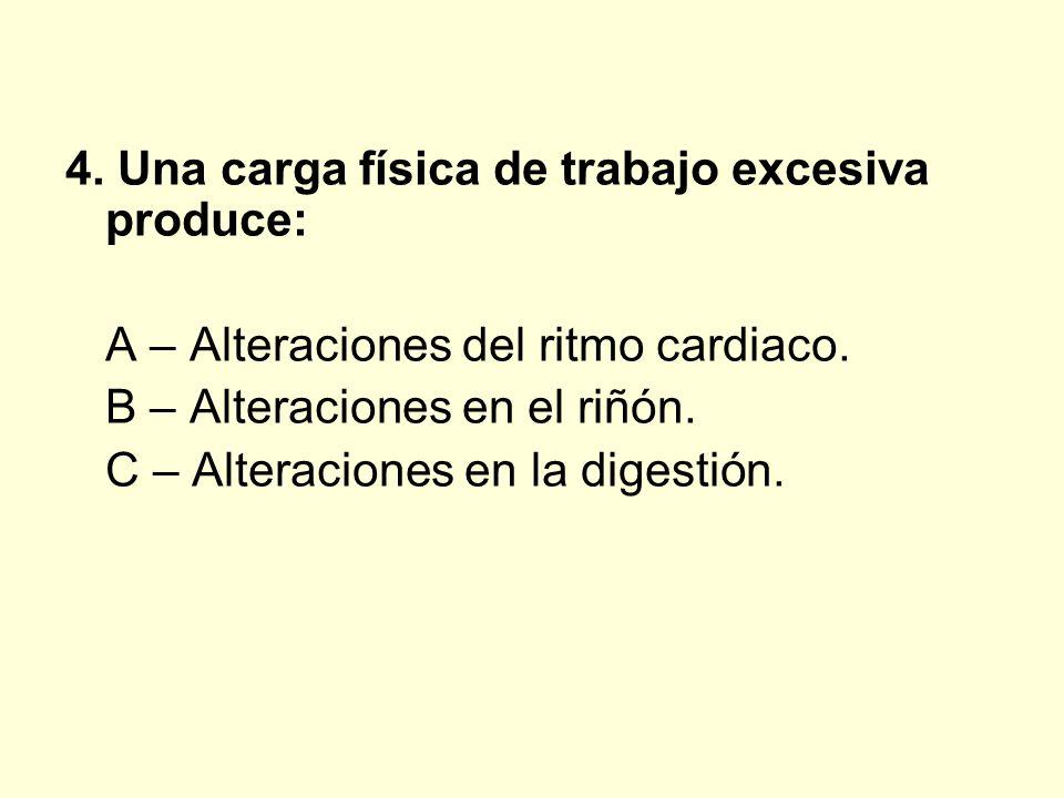 4. Una carga física de trabajo excesiva produce: