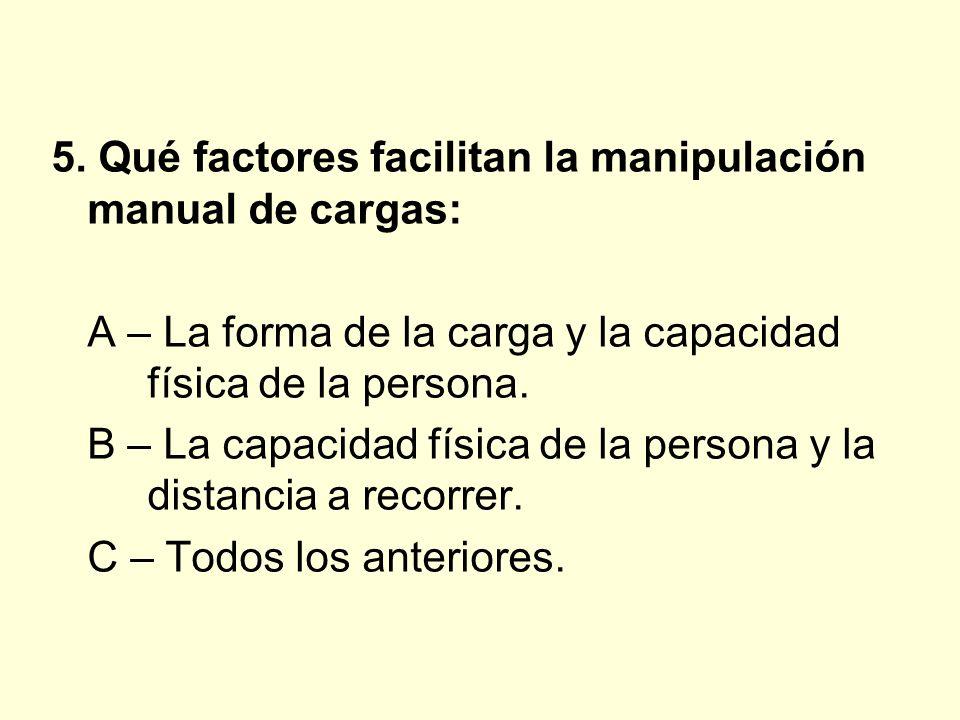 5. Qué factores facilitan la manipulación manual de cargas: