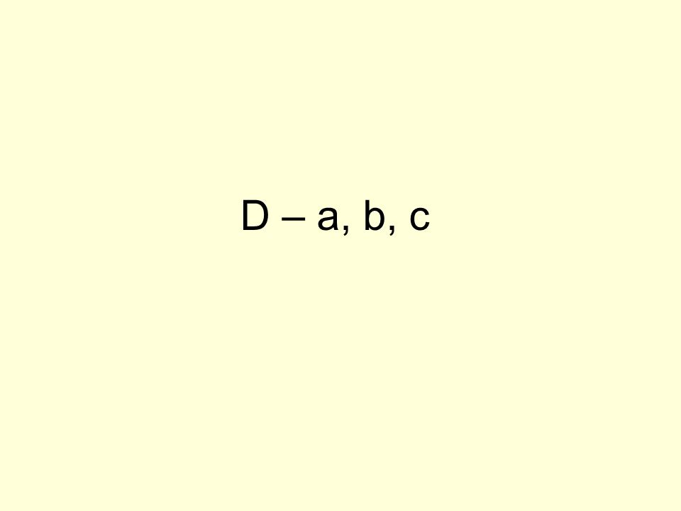 D – a, b, c