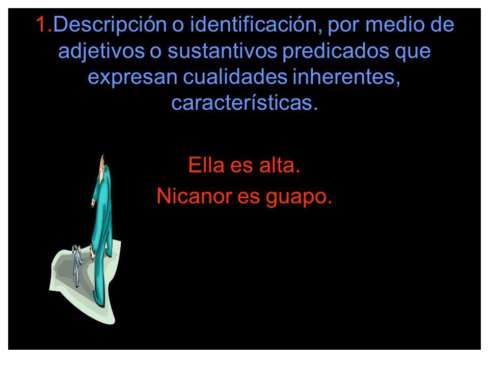 1.Descripción o identificación, por medio de adjetivos o sustantivos predicados que expresan cualidades inherentes, características.