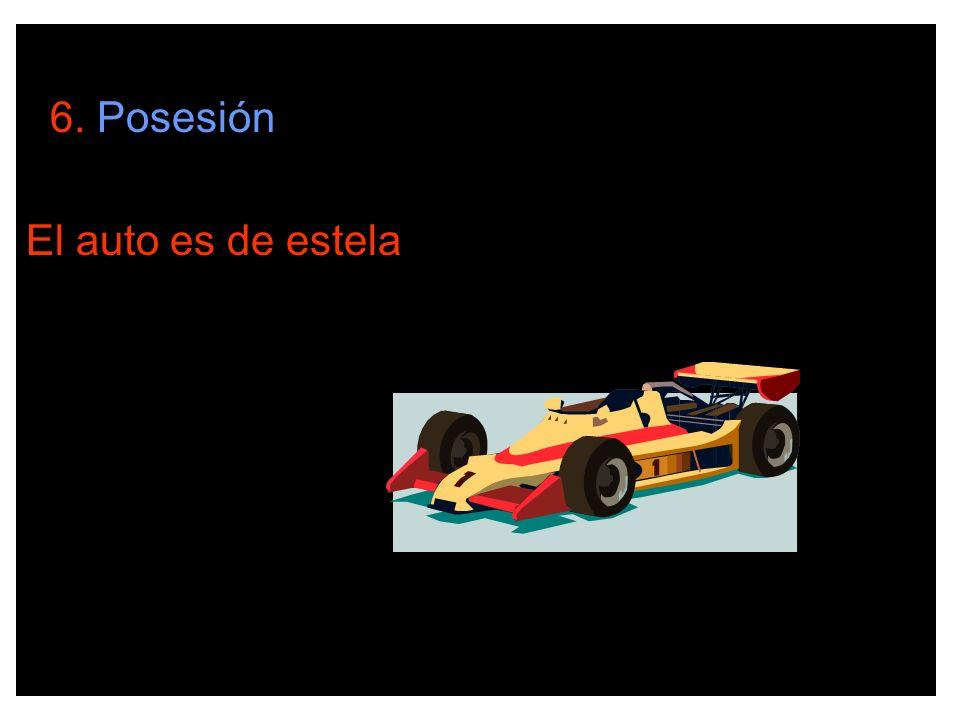 6. Posesión El auto es de estela.