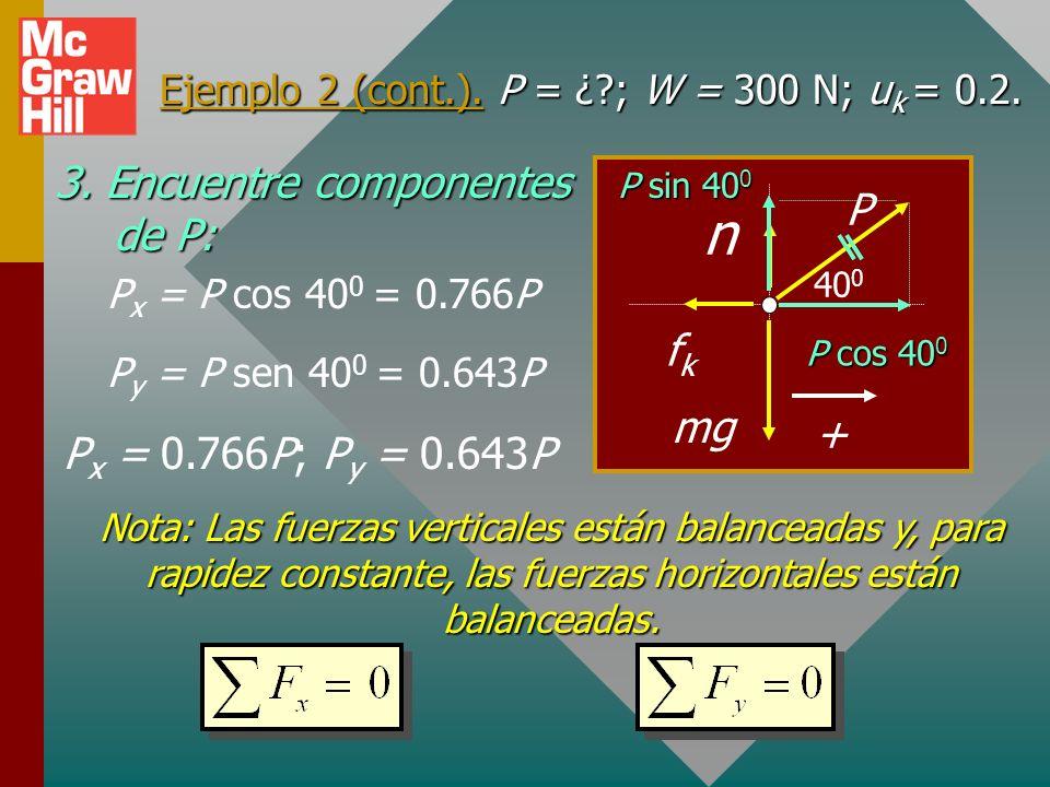 Ejemplo 2 (cont.). P = ¿ ; W = 300 N; uk = 0.2.