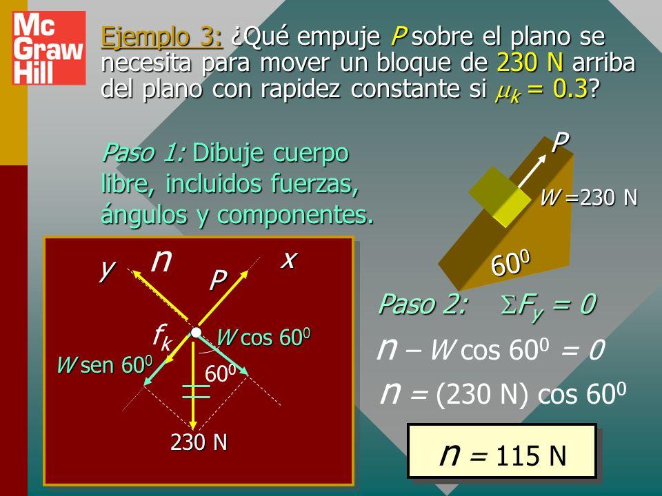 n n – W cos 600 = 0 n = (230 N) cos 600 n = 115 N P x 600 y P