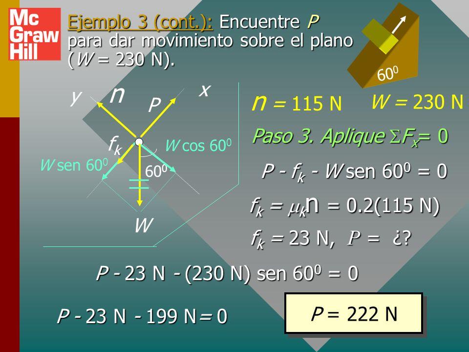 n n = 115 N x y W = 230 N P Paso 3. Aplique SFx= 0 fk