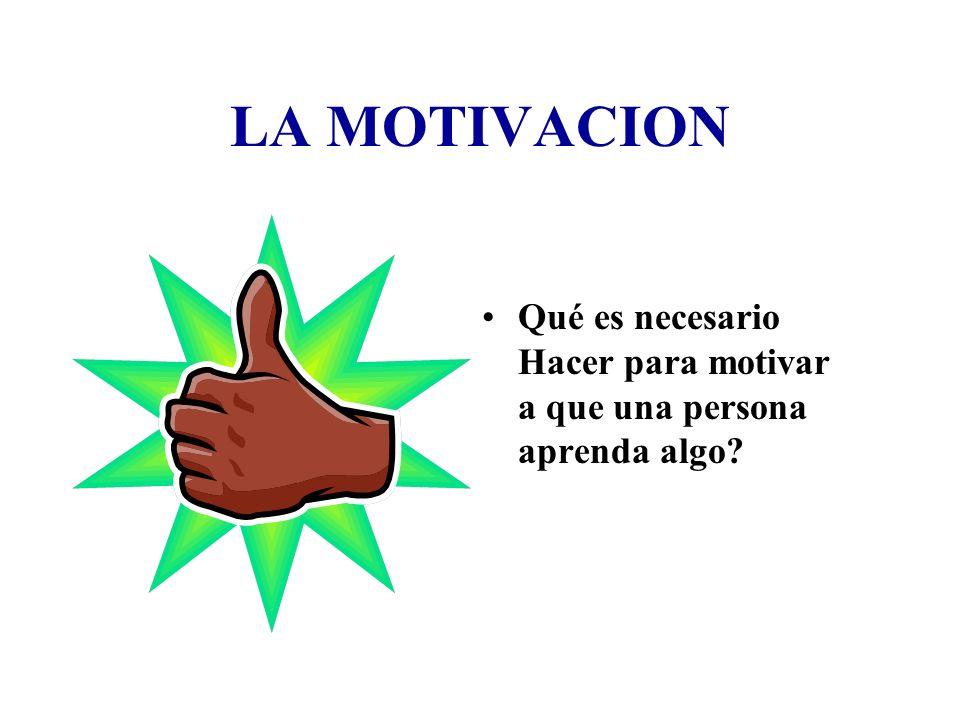 LA MOTIVACION Qué es necesario Hacer para motivar a que una persona aprenda algo