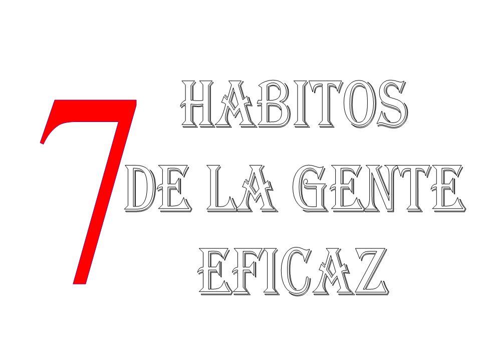 HABITOS DE LA GENTE EFICAZ 7