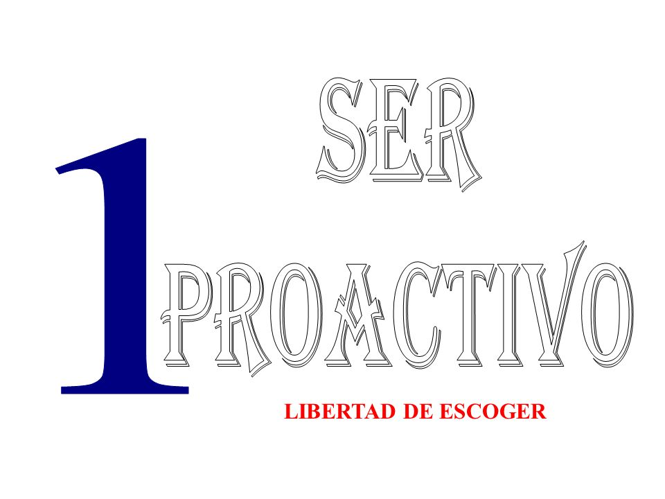 SER PROACTIVO 1 LIBERTAD DE ESCOGER