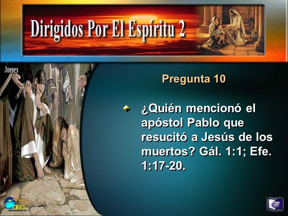 Pregunta 10 ¿Quién mencionó el apóstol Pablo que resucitó a Jesús de los muertos.