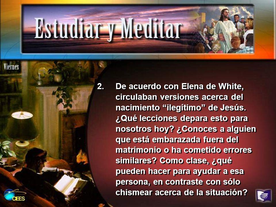 De acuerdo con Elena de White, circulaban versiones acerca del nacimiento ilegítimo de Jesús.