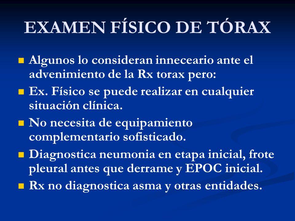 EXAMEN FÍSICO DE TÓRAX Algunos lo consideran inneceario ante el advenimiento de la Rx torax pero: