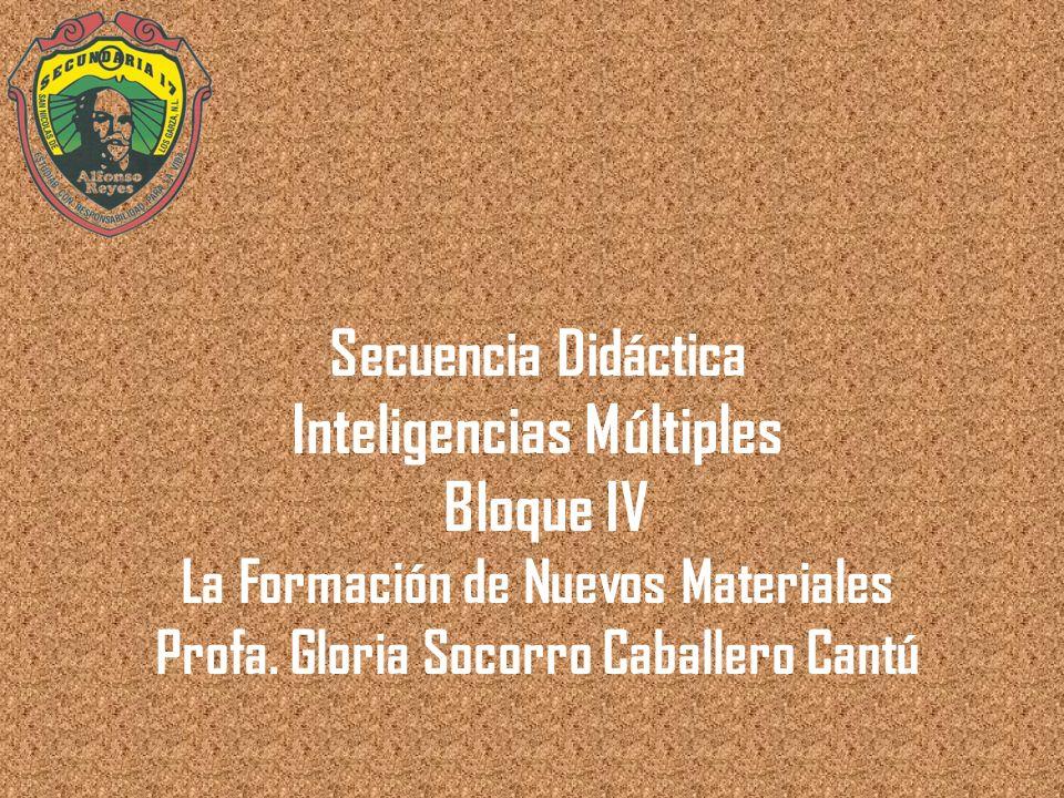 Secuencia Didáctica Inteligencias Múltiples Bloque IV La Formación de Nuevos Materiales Profa.