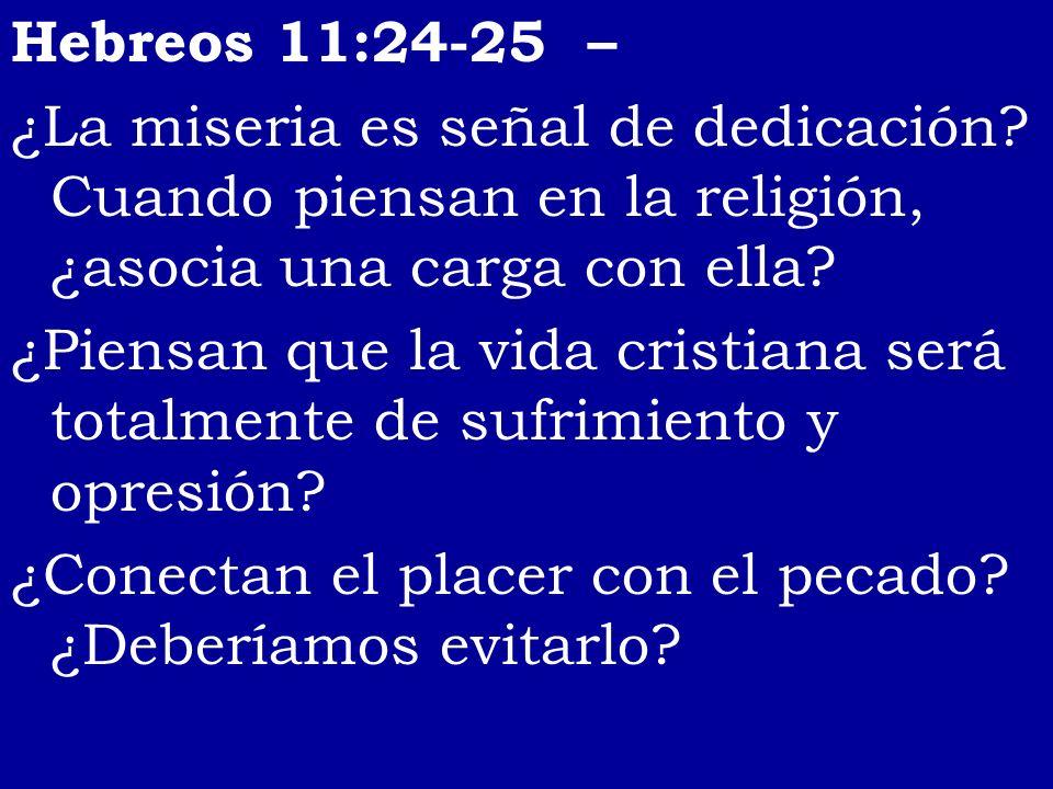 Hebreos 11:24-25 – ¿La miseria es señal de dedicación Cuando piensan en la religión, ¿asocia una carga con ella