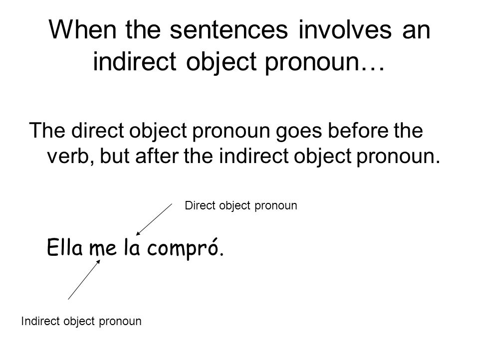 When the sentences involves an indirect object pronoun…
