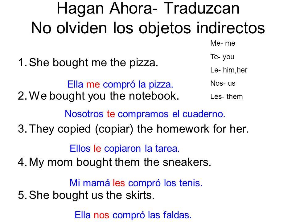 Hagan Ahora- Traduzcan No olviden los objetos indirectos