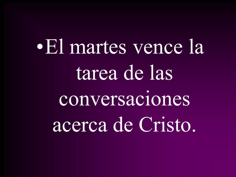El martes vence la tarea de las conversaciones acerca de Cristo.