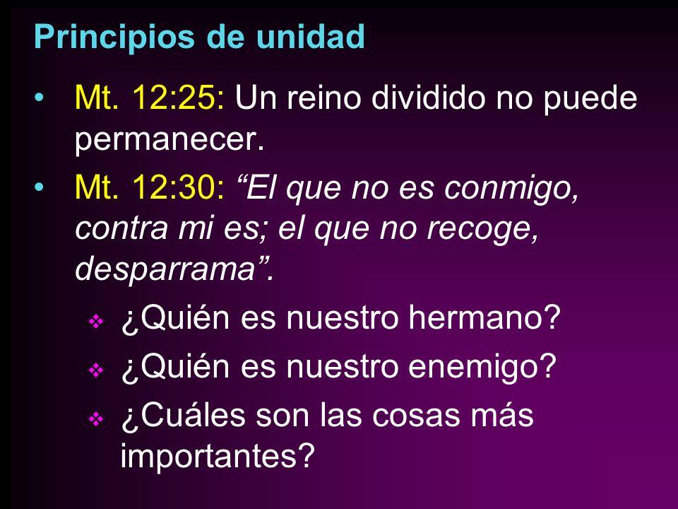 Principios de unidadMt. 12:25: Un reino dividido no puede permanecer. Mt. 12:30: El que no es conmigo, contra mi es; el que no recoge, desparrama .