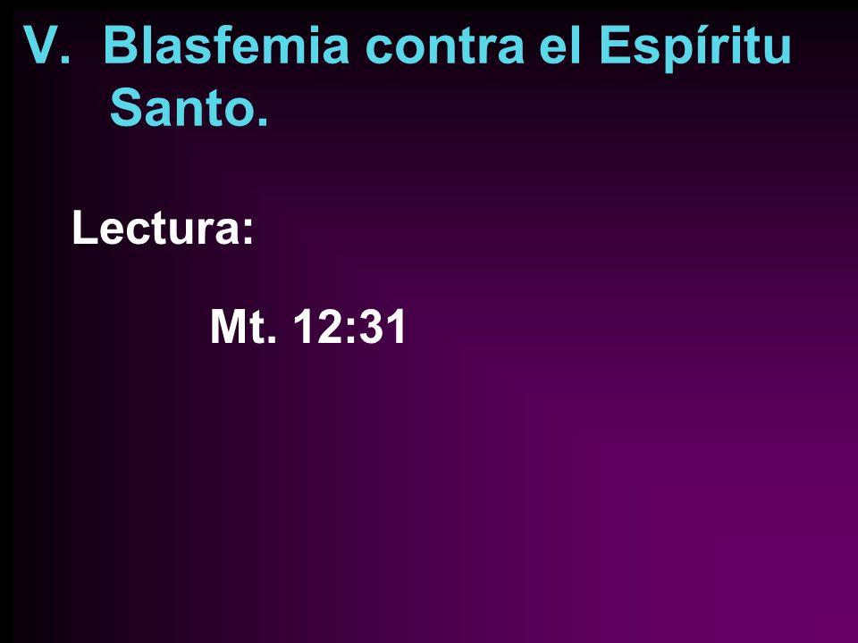 V. Blasfemia contra el Espíritu Santo.