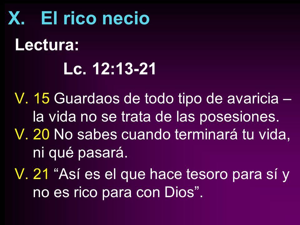 X. El rico necio Lectura: Lc. 12:13-21