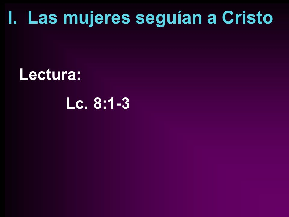 I. Las mujeres seguían a Cristo