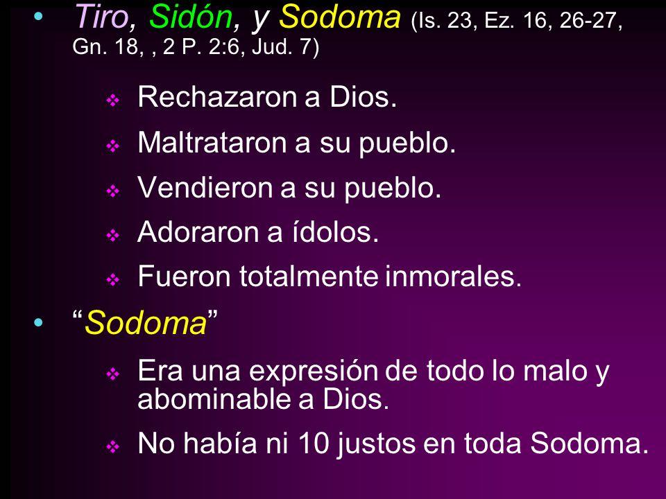 Tiro, Sidón, y Sodoma (Is. 23, Ez. 16, 26-27, Gn. 18, , 2 P. 2:6, Jud