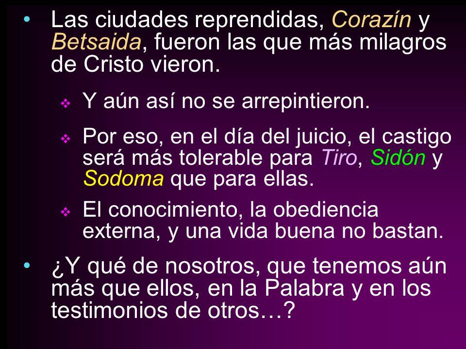 Las ciudades reprendidas, Corazín y Betsaida, fueron las que más milagros de Cristo vieron.