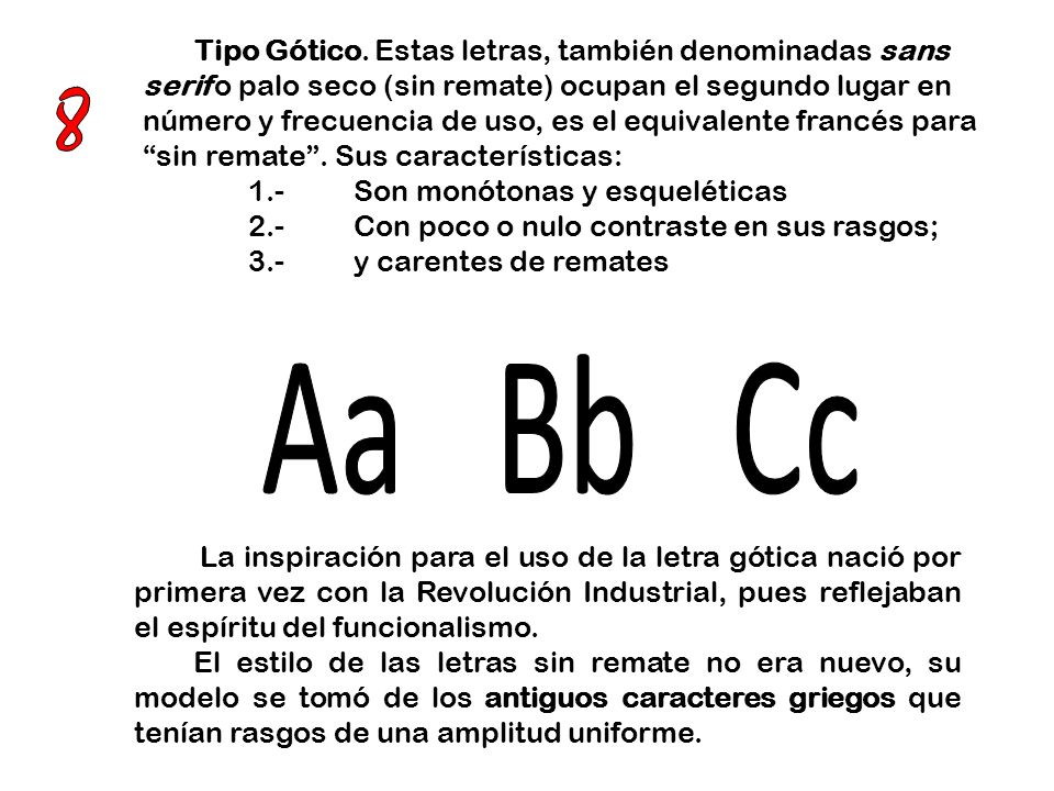 Tipo Gótico. Estas letras, también denominadas sans serif o palo seco (sin remate) ocupan el segundo lugar en número y frecuencia de uso, es el equivalente francés para sin remate . Sus características: